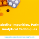 Drug-Metabolite-Impurities-Pathways-and-Analytical-Techniques