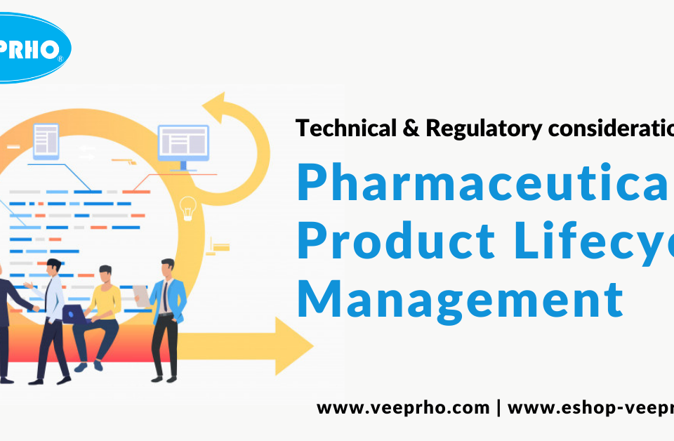 Technical & Regulatory considerations for Pharmaceutical Product Lifecycle Management
